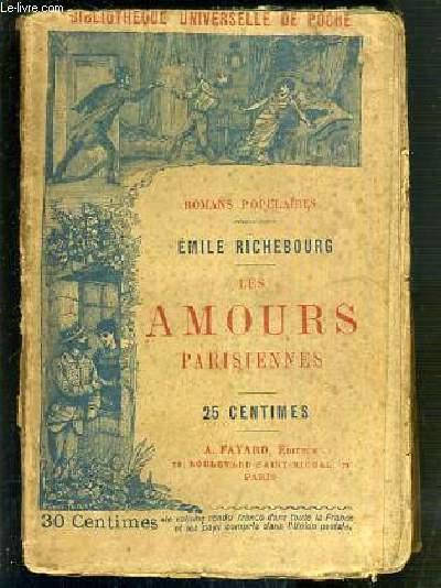 LES AMOURS PARISIENNES - ROMANS POPULAIRES / BIBLIOTHEQUE UNIVERSELLE DE POCHE