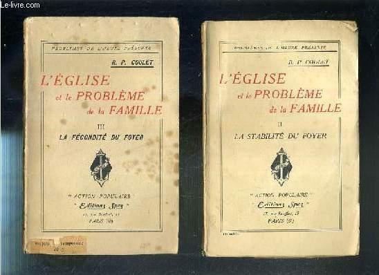 L'EGLISE ET LE PROBLEME DE LA FAMILLE - 2 TOMES - II + III - II. LA STABILITE DU FOYER - III. LA FECONDITE DU FOYER / PROBLEMES DE L'HEURE PRESENTE.