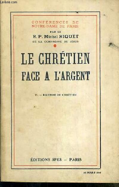 CONFERENCES DE NOTRE-DAME DE PARIS - LE CHRETIEN FACE A L'ARGENT - TOME VI. RICHESSE DU CHRETIEN - 30 mars 1947