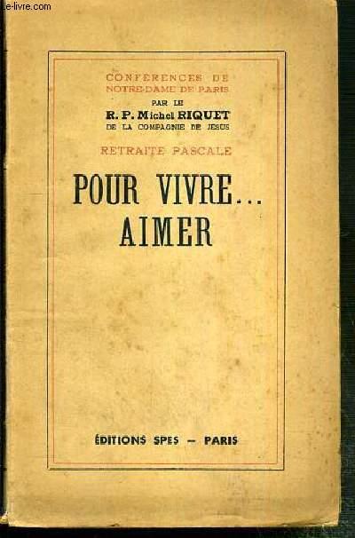 CONFERENCES DE NOTRE-DAME DE PARIS - RETRAITE PASCALE - POUR VIVRE AIMER..