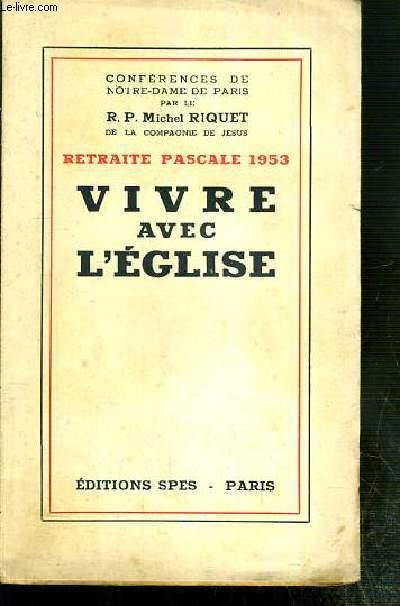 CONFERENCES DE NOTRE-DAME DE PARIS - RETRAITE PASCALE 1953 - VIVRE AVEC L'EGLISE