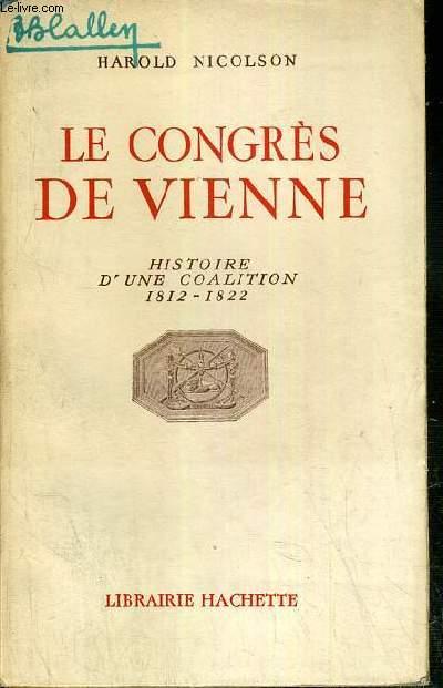 LE CONGRES DE VIENNE - HISTOIRE D'UNE COALITION 1812-1822 -  la retraite de Moscou (18 octoobre-15 decembre 1812), le reveil de la Prusse (1812-1813), l'intervention de l'Autriche (1er juin-12 aout 1913), les propositions de Francfort...