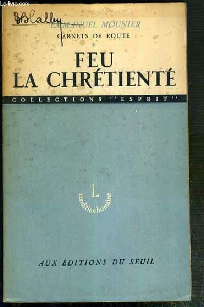 FEU LA CHRETIENTE - CARNET DE ROUTE / COLLECTION ESPRIT - LA CONDITION HUMAINE.