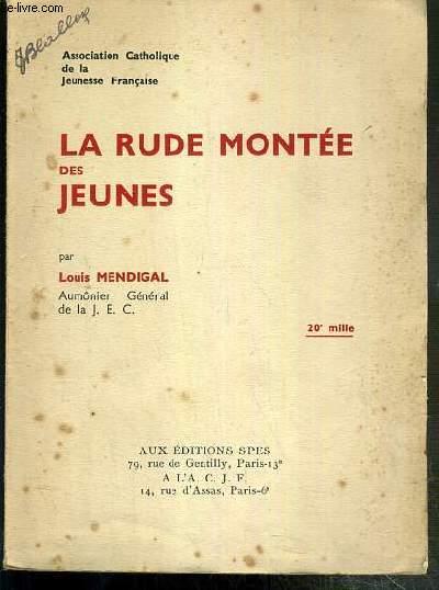 LA RUDE MONTEE DES JEUNES - ASSOCIATION CATHOLIQUE DE LA JEUNESSE FRANCAISE.
