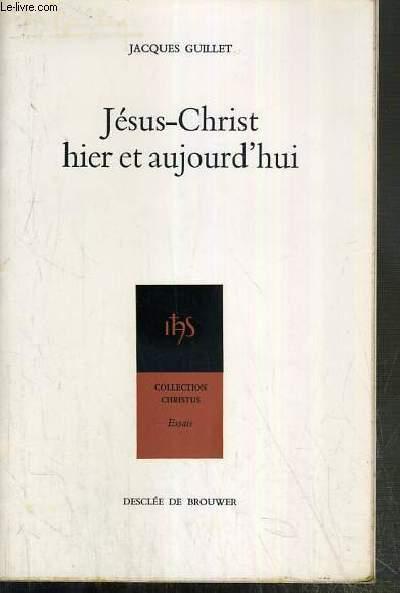 JESUS-CHRIST HIER ET AUJOURD'HUI / COLLECTION CHRISTUS N°11 - ESSAIS