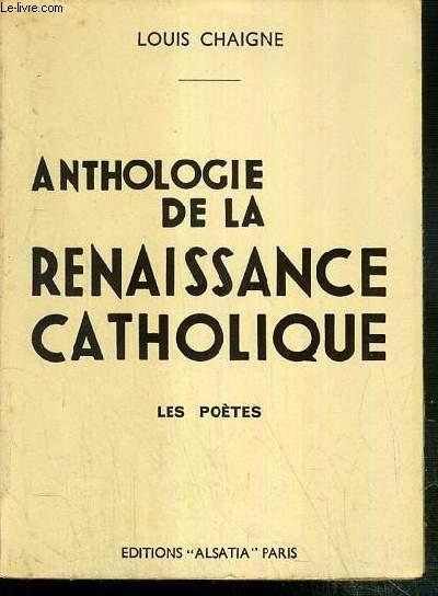 ANTHOLOGIE DE LA RENAISSANCE CATHOLIQUE - TOME 1. LES POETES - EDITION REVUE ET MISE A JOUR - 12e EDITION