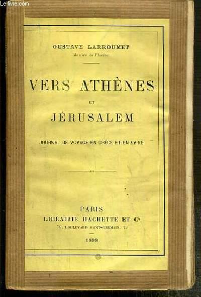 VERS ATHENES ET JERUSALEM - JOURNAL DE VOYAGE EN GRECE ET EN SYRIE