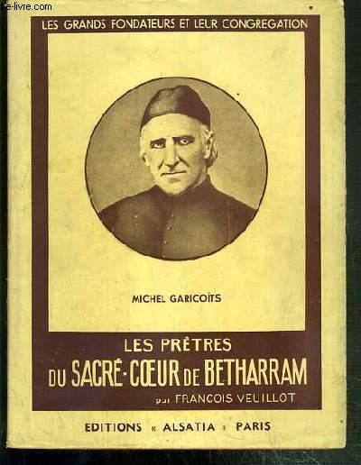 LES PRETRES DU SACRE-COEUR DE BETHARRAM - LES GRANDS FONDATEURS ET LEUR CONGREGATION.