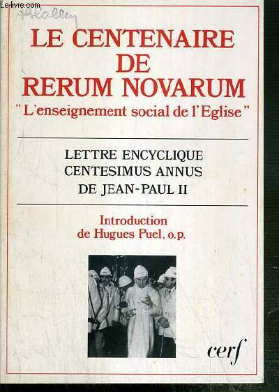 LE CENTENAIRE DU RERUM NOVARUM - L'ENSEIGNEMENT SOCIAL DE L'EGLISE - LETTRE ENCYCLIQUE CENTESIMUS ANNUS DE JEAN-PAUL II.