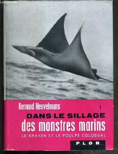 DANS LE SILLAGE DES MONSTRES MARINS - TOME I. LE KRAKEN ET LE POULPE COLOSSAL