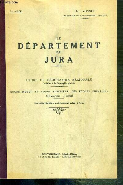 LE DEPARTEMENT DU JURA - ETUDE DE GEOGRAPHIE REGIONAL, INITIATION A LA GEOGRAPHIE GENERALE - COURS MOYEN ET COURS SUPERIEUR DES ECOLES PRIMAIRES (33 gravures-3 cartes) - NOUVELLE EDITION ENTIEREMENT MISE A JOUR.