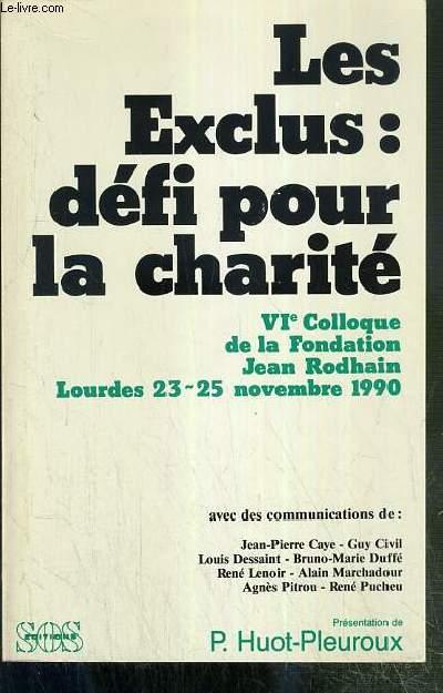 LES EXCLUS: DEFI POUR LA CHARITE - VIe COLLOQUE DE LA FONDATION JEAN RODHAIN - LOURDES, 23-25 NOVEMBRE 1990