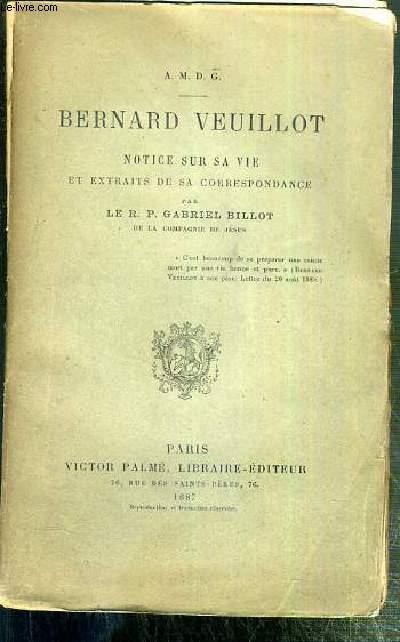 BERNARD VEUILLOT - NOTICE SUR SA VIE ET EXTRAITS DE SA CORRESPONDANCE PAR LE R.P. GABRIEL BILLOT.
