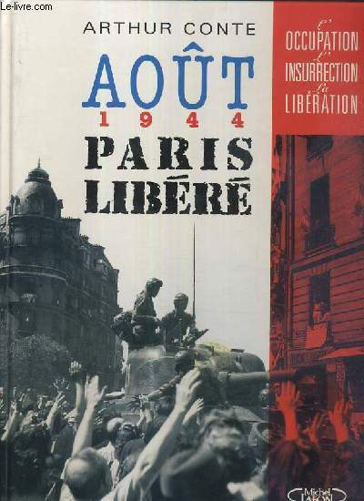 AOUT 1944 PARIS LIBERE / COLLECTION - L'OCCUPATION - L'INSURRECTION - LA LIBERATION.