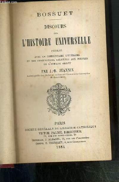 DISCOURS SUR L'HISTOIRE UNIVERSELLE - PUBLIE AVEC UN COMMENTAIRE LITTERAIRE ET DES OBSERVATIONS RELATIVES AUX PEUPLES DE L'ANTIQUE ORIENT PAR J.-B. JEANNIN.