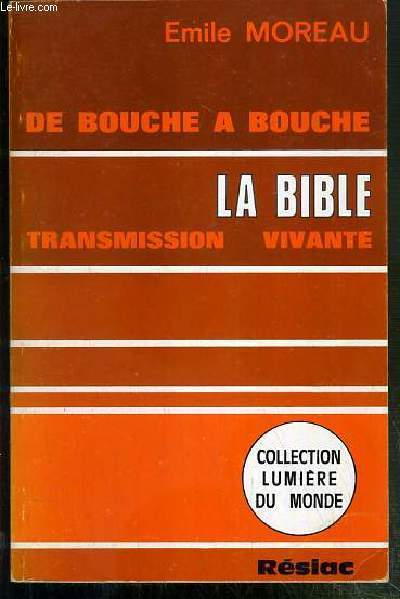 DE BOUCHE A BOUCHE - LA BIBLE - TRANSMISSION VIVANTE / COLLECTION LUMIERE DU MONDE.