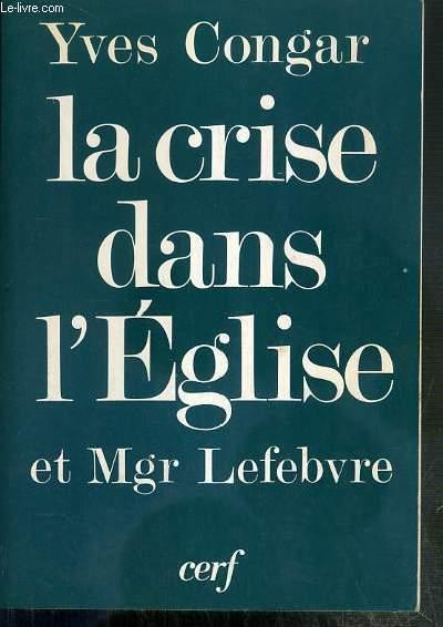 LA CRISE DANS L'EGLISE ET MGR LEFEBVRE - 2eme EDITION