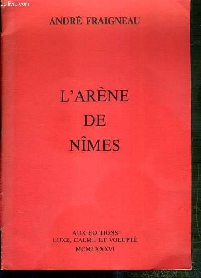 L'ARENE DE NIMES - EXEMPLAIRE N°209 / 300 SUR PAPIER VERGE ARJOMARI.