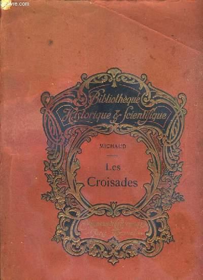 LES CROISADES - EXTRAIT DES OEUVRES DE MICHAUD DE L'ACADEMIE FRANCAISE - EDITION REVUE ET SOIGNEUSEMENT CORRIGEE / BIBLIOTHEQUE HISTORIQUE & SCIENTIFIQUE.