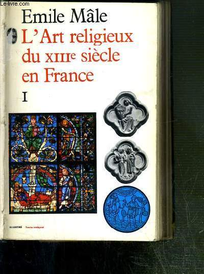 L'ART RELIGIEUX DU XIIIe SIECLE EN FRANCE - TOME I + TOME 2 EN 1 VOLUME - ETUDE SUR L'ICONOGRAPHIE DU MOYEN AGE ET SUR SES SOURCES D'INSPIRATION.