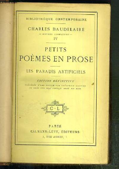PETITS POEMES EN PROSE - LES PARADIS ARTIFICIELS / BIBLIOTHEQUE CONTEMPORAINE - OEUVRES COMPLETES TOME IV - EDITION DEFINITIVE.
