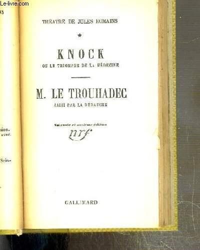 THEATRE DE JULES ROMAINS - TOME 1 - KNOCK OU LE TRIOMPHE DE LA MEDECINE - M. LE TROUHADEC SAISI PAR LA DEBAUCHE.