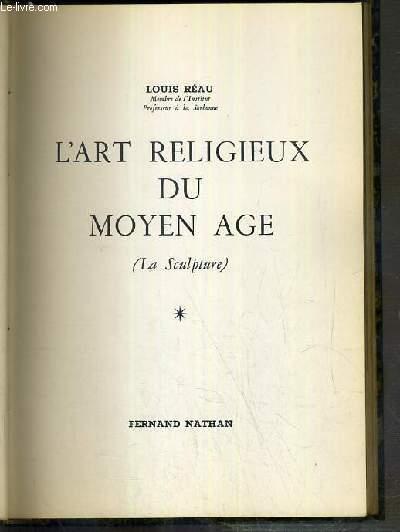 L'ART RELIGIEUX DU MOYEN AGE (SCULPTURE) / COLLECTION MERVEILLES DE L' ART - TOME 1.