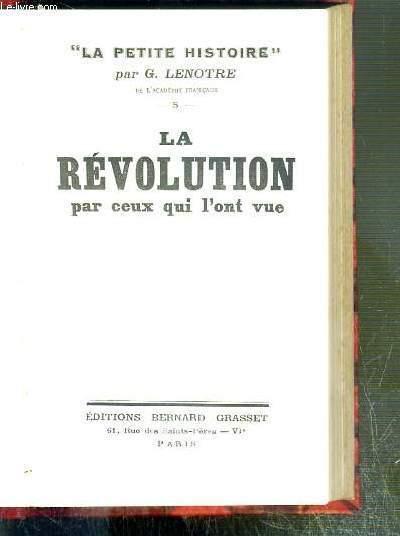 LA REVOLUTION PAR CEUX QUI L'ONT VUE / COLLECTION LA PETITE HISTOIRE N°5.