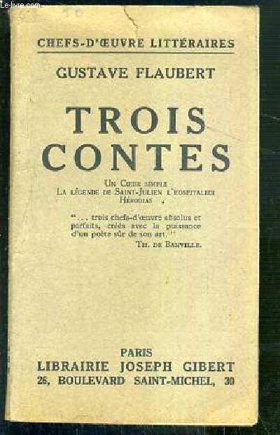 TROIS CONTES - UN COEUR SIMPLE - LA LEGENDE DE ST-JULIEN L'HOSPITALIER - HERODIAS / CHEFS-D'OEUVRE LITTERAIRES.