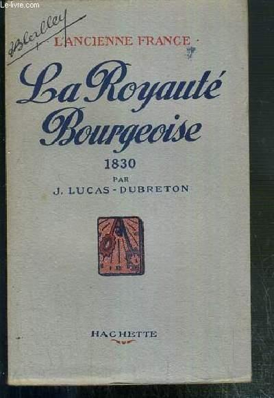 LA ROYAUTE BOURGEOISE 1830 - L'ANCIENNE FRANCE