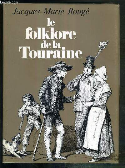 LE FOLKLORE DE LA TOURAINE - 3eme EDITION.