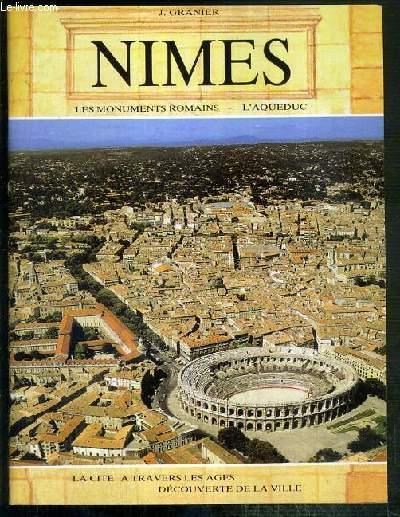 NIMES - LES MONUMENTS ROMAINS - L'AQUEDUC - LA CITE A TRAVERS LES AGES - DECOUVERTE DE LA VILLE