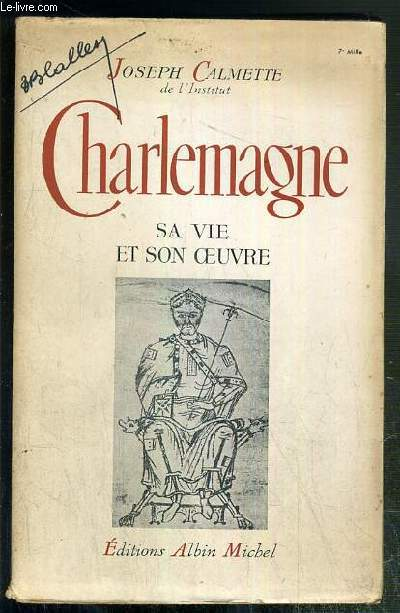 CHARLEMAGNE - SA VIE ET SON OEUVRE
