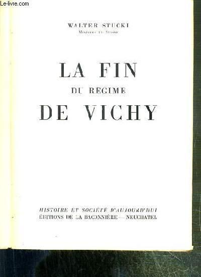 LA FIN DU REGIME DU VICHY / COLLECTION HISTOIRE ET SOCIETE D'AUJOURD'HUI