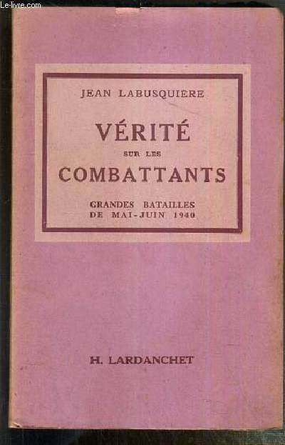 VERITE SUR LES COMBATTANTS - GRANDES BATAILLES DE MAI-JUIN 1940 - LES DOCUMENTS HISTORIQUES I