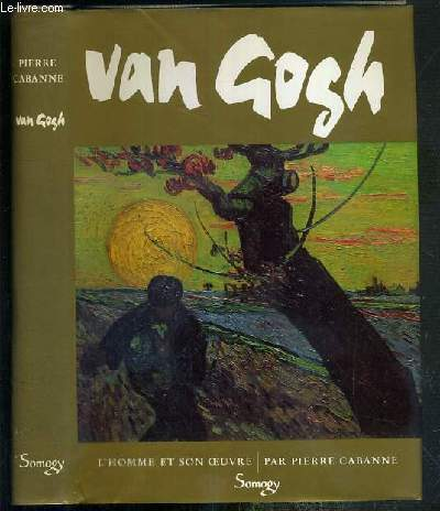VAN GOGH - L'HOMME ET SON OEUVRE  / COLLECTION LES PLUS GRANDS.