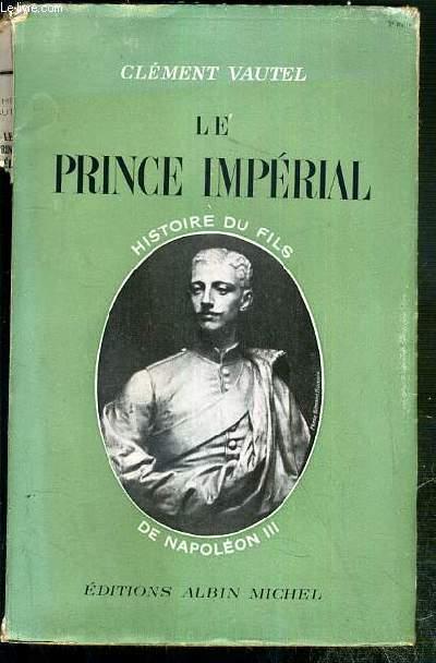 LE PRINCE IMPERIAL - HISTOIRE DU FILS DE NAPOLEON III.