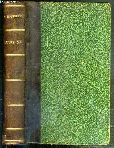 LOUIS XV - LOUIS XV - LE REGNE DE LOUIS XV - LES MAITRESSES DU ROI - LA DUCHESSE DE CHATEAUROUX - LA MARQUISE DE POMPADOUR - LA COMTESSE DU BARRY - LES SCULPTEURS ET LES PEINTRES - LES POETES ET LES ROMANCIERS/ GALERIE DU XVIIIe SIECLE - DIXIEME EDITION.
