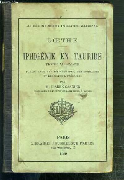 IPHIGENIE EN TAURIDE - TEXTE ALLEMAND PUBLIE AVEC UNE INTRODUCTION, DES SOMMAIRES ET DES NOTES LITTERAIRES PAR M. L'ABBE GASNIER.