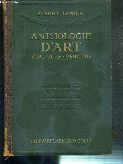 ANTHOLOGIE D'ART - SCULPTURE - PEINTURE - ORIENT - GRECE - ROME - MOYEN AGE - RENAISSANCE XVIIe et XVIIIe SIECLES - EPOQUE CONTEMPORAINE.