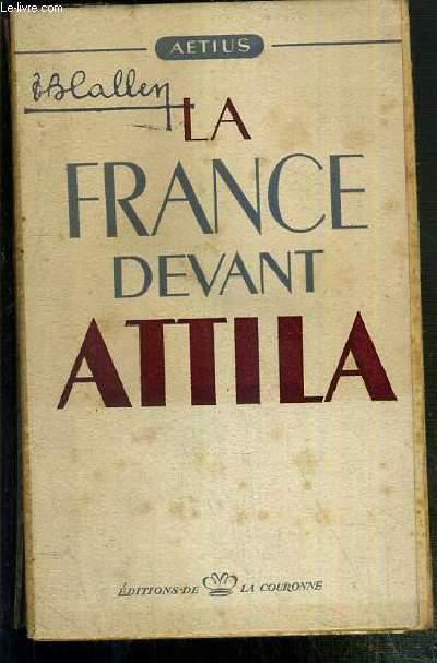 LA FRANCE DEVANT ATTILA