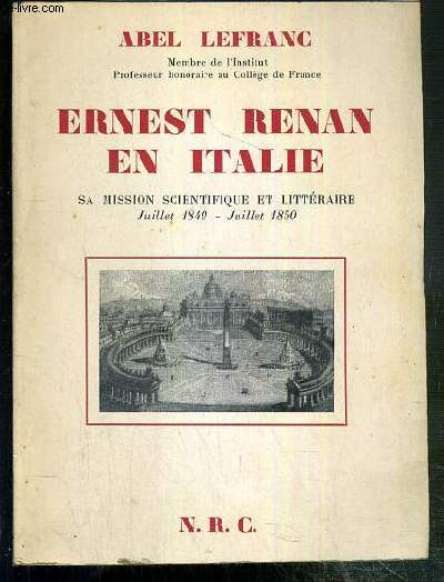 ERNEST RENAN EN ITALIE - SA MISSION SCIENTIFIQUE ET LITTERAIRE JUILLET 1849 - JUILLET 1850 D'APRES SA CORRESPONDANCE, ET VINGT LETTRES INEDITES.