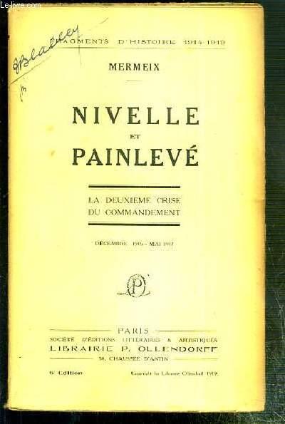 NIVELLE ET PAINLEVE - LA DEUXIEME CRISE DU COMMANDEMENT - DECEMBRE 1916 - MAI 1917 / FRAGMENTS D'HISTOIRE 1914-1919 - 6eme EDITION