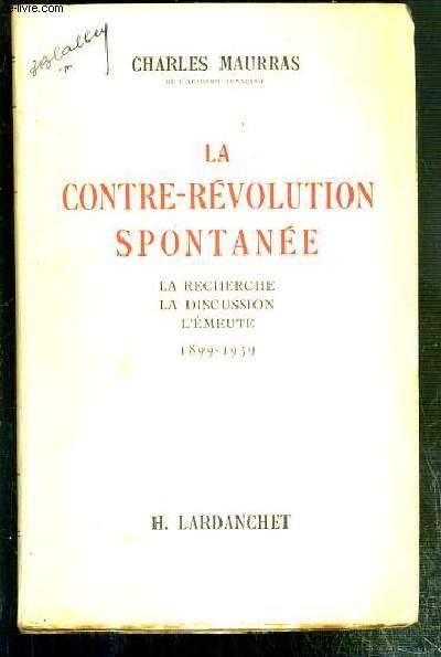 LA CONTRE-REVOLUTION SPONTANEE - LA RECHERCHE - LA DISCUSSION - L'EMEUTE - 1899-1939