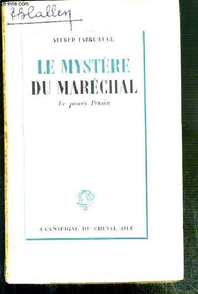 LE MYSTERE DU MARECHAL - LE PROCES PETAIN