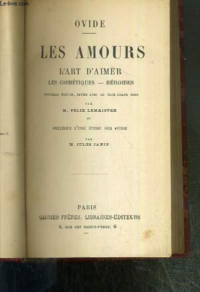 LES AMOURS - L'ART D'AIMER - LES COSMETIQUES - HEROIDES - NOUVELLE EDITION, REVUE AVEC LE PLUS GRAND SOIN PAR M. FELIX LEMAISTRE ET PRECEDEE D'UNE ETUDE SUR OVIDE PAR M. JULES JANIN / BIBLIOTHEQUE LATINE-FRANCAISE N°3