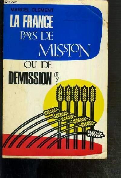 LA FRANCE PAYS DE MISSION OU DE DEMISSION ?
