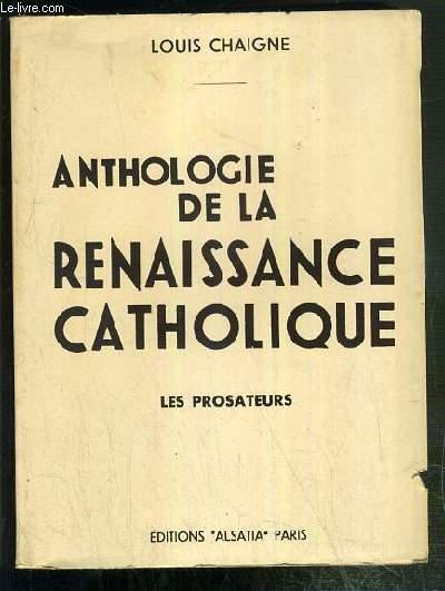 ANTHOLOGIE DE LA RENAISSANCE CATHOLIQUE - TOME II. LES PROSATEURS - EDITION REVUE ET COMPLETEE (8e EDITION)