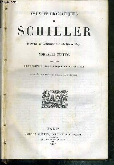OEUVRES DRAMATIQUES DE SCHILLER - NOUVELLE EDITION - PRECEDEE D'UNE NOTICE BIOGRAPHIQUE ET LITTERAIRE ET ORNEE DU PORTRAIT DE SCHILLER GRAVE SUR ACIER.