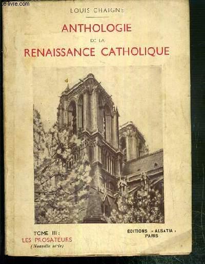 ANTHOLOGIE DE LA RENAISSANCE CATHOLIQUE - TOME III. LES PROSATEURS (NOUVELLE SERIE)